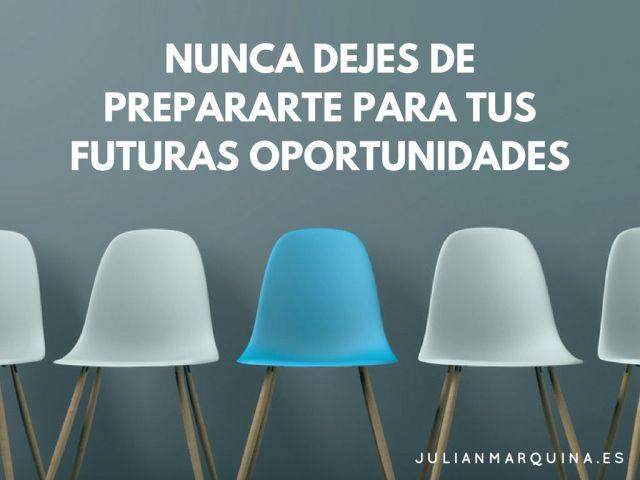 Nunca dejes de prepararte para tus futuras oportunidades