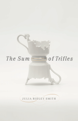 Book cover for The Sum of Trifles by Julia Ridley Smith. Image of a white, laser-cut china cup sitting on top of an upside-down white, laser-cut china cup.