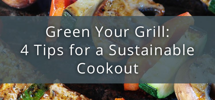 Green Your Grill: 4 Tips for a Sustainable Cookout