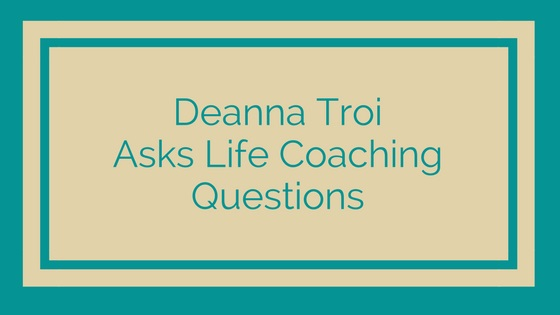 deanna troi asks life coaching questions