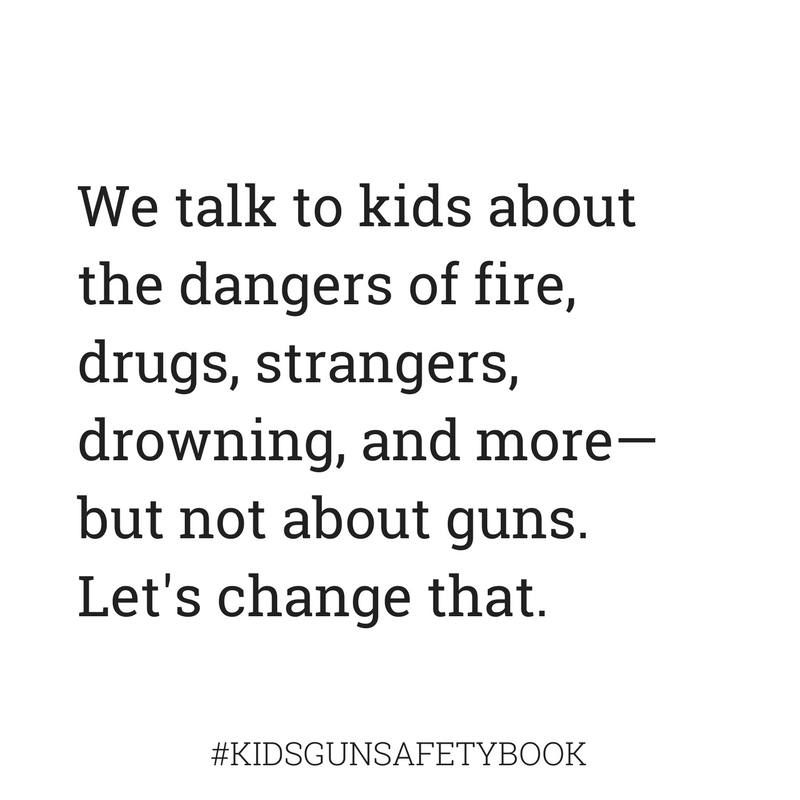We talk to kids about other dangers, but not guns #kidsgunsafetybook