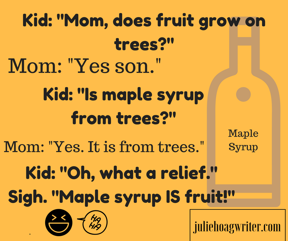 Funny how kids think maple syrup is fruit because it comes from trees. Oh the funny joys and phrases of being a boy mom!