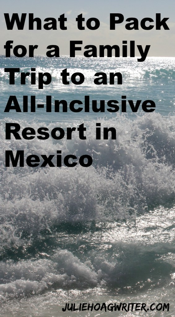 What to Pack for a Family Trip to an All-Inclusive Resort in Mexico