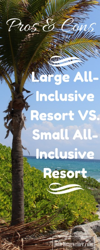 Pros & Cons of Large all-inclusive resort vs. small all-inclusive resort. All Inclusive resorts all inclusive resorts Mexico | all inclusive resorts for families | family vacation | family vacation ideas | family travel destinations | family travel | travel tips | dream destinations | family vacation ideas | family friendly resorts in Mexico | travel tips | travel planning @juliehoagwriter.com affiliate links