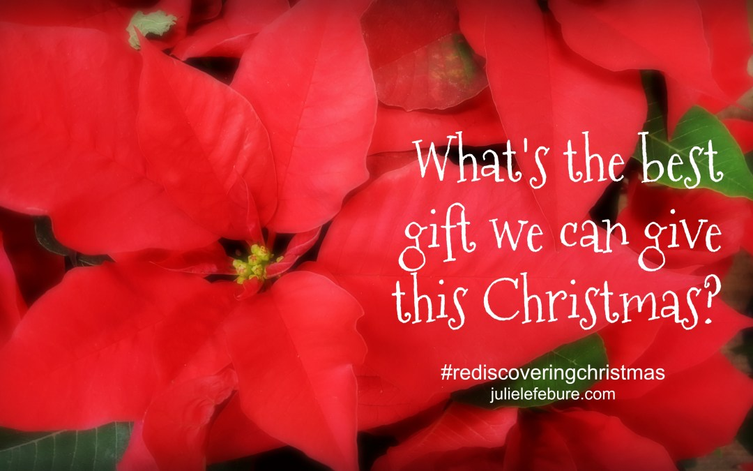 Rediscovering Christmas – The Best Gift We Can Give