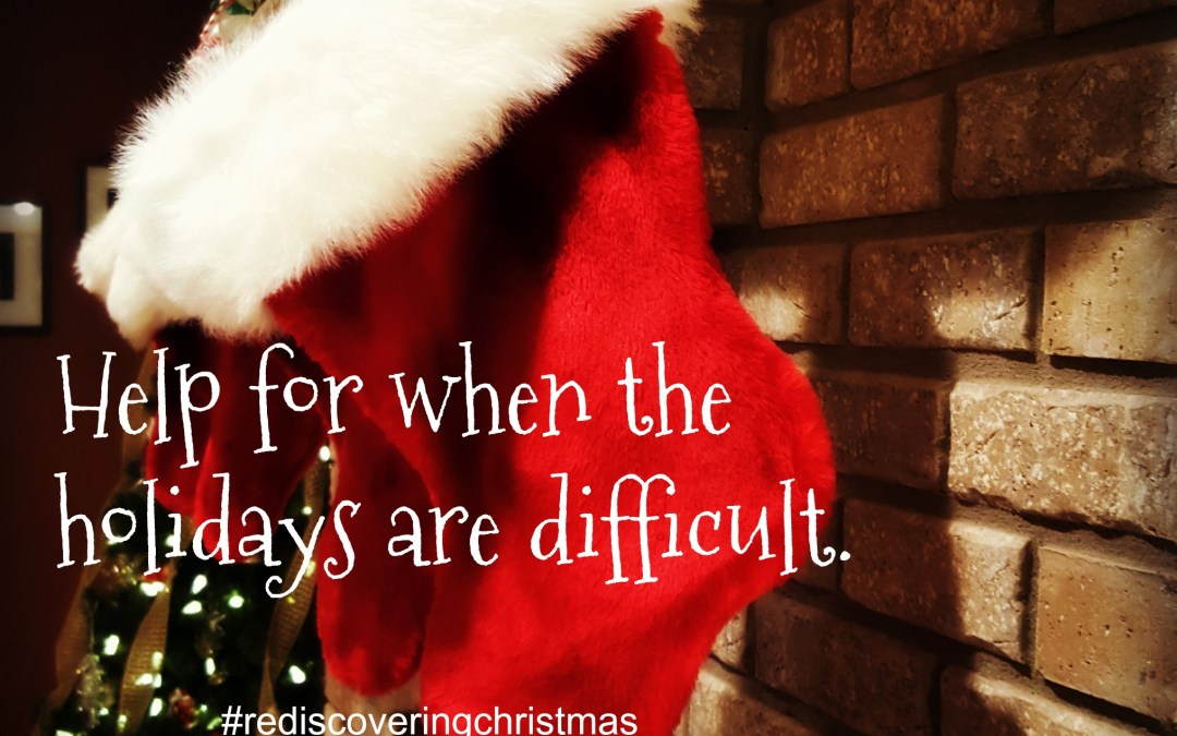 Rediscovering Christmas – Help For When Holidays Are Difficult