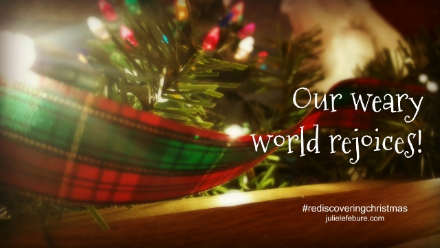 Rediscovering Christmas – The Weary World Rejoices