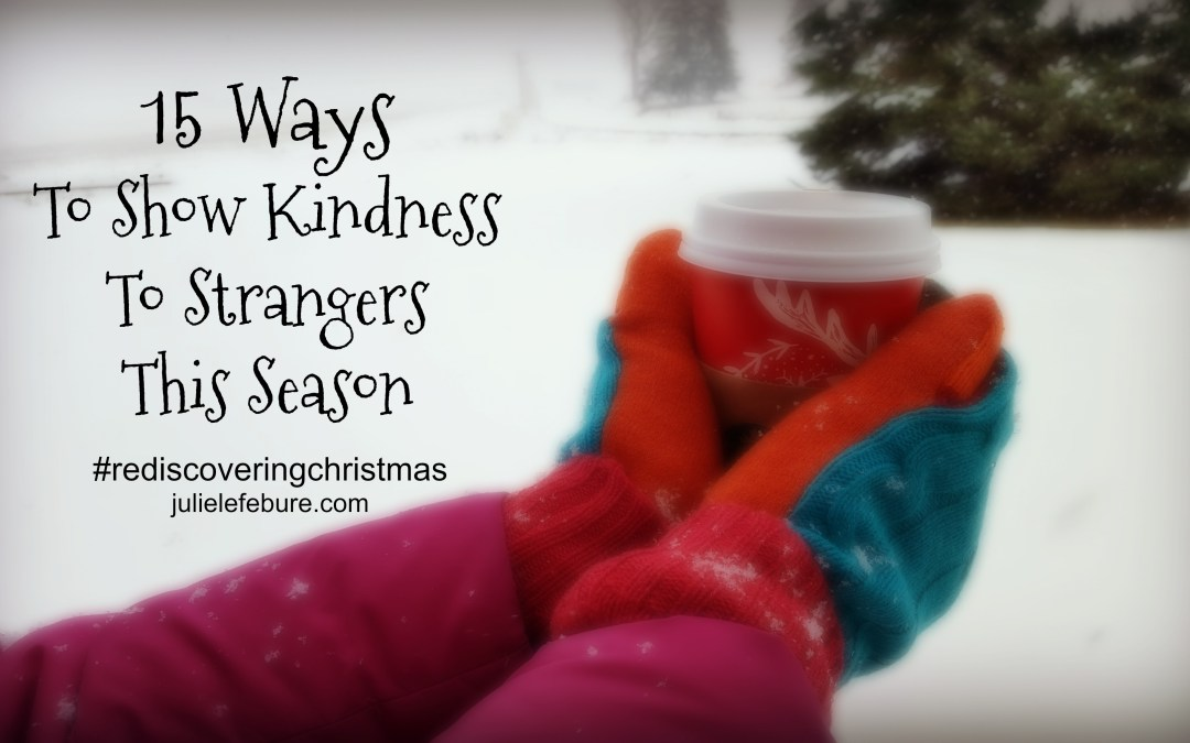 Rediscovering Christmas – Show Kindness To Strangers