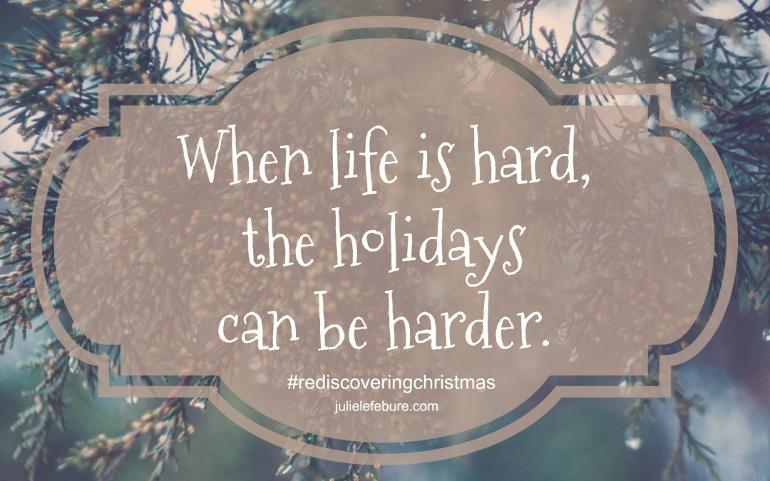 Rediscovering Christmas – When The Holidays Are Hard
