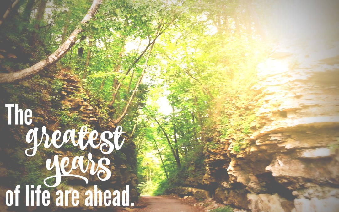 Believing The Greatest Years Of Life Are Ahead