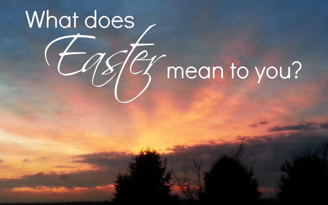 What Does Easter Mean To You?