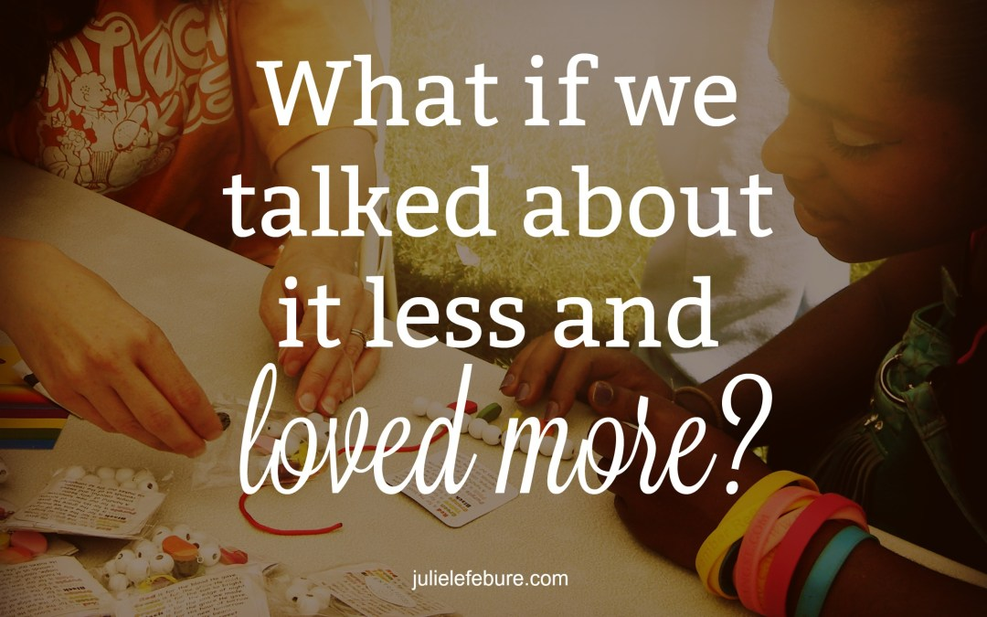 What If We Talked About It Less and Loved More?