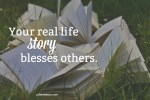 Your One-Of-A-Kind Story In Living A Real Life