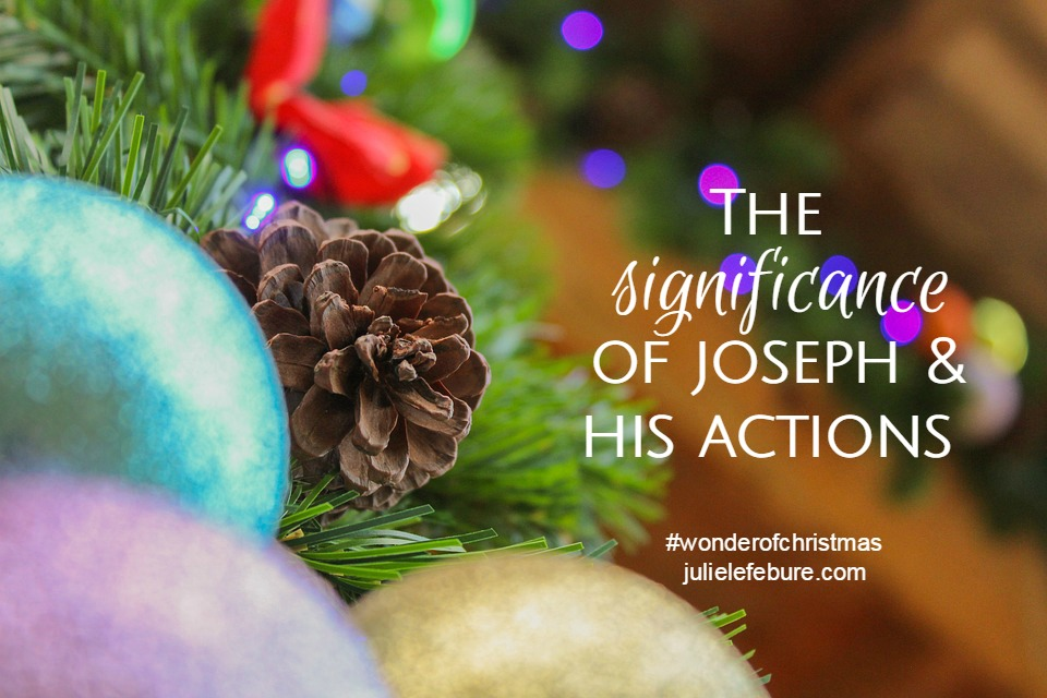 The Significance Of Joseph's Actions – The Wonder Of Christmas