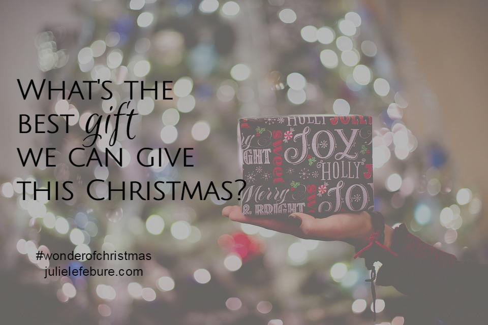 What's The Best Gift We Can Give? – The Wonder of Christmas