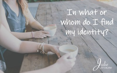 In What Or Whom Do I Find My Identity?