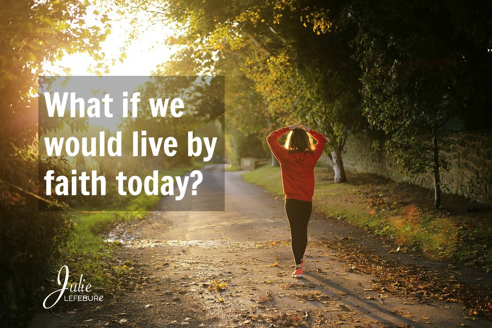 What If We Would Live By Faith Today?
