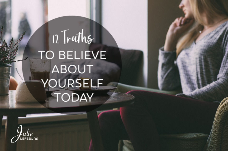 12 Truths to Believe About Yourself Today