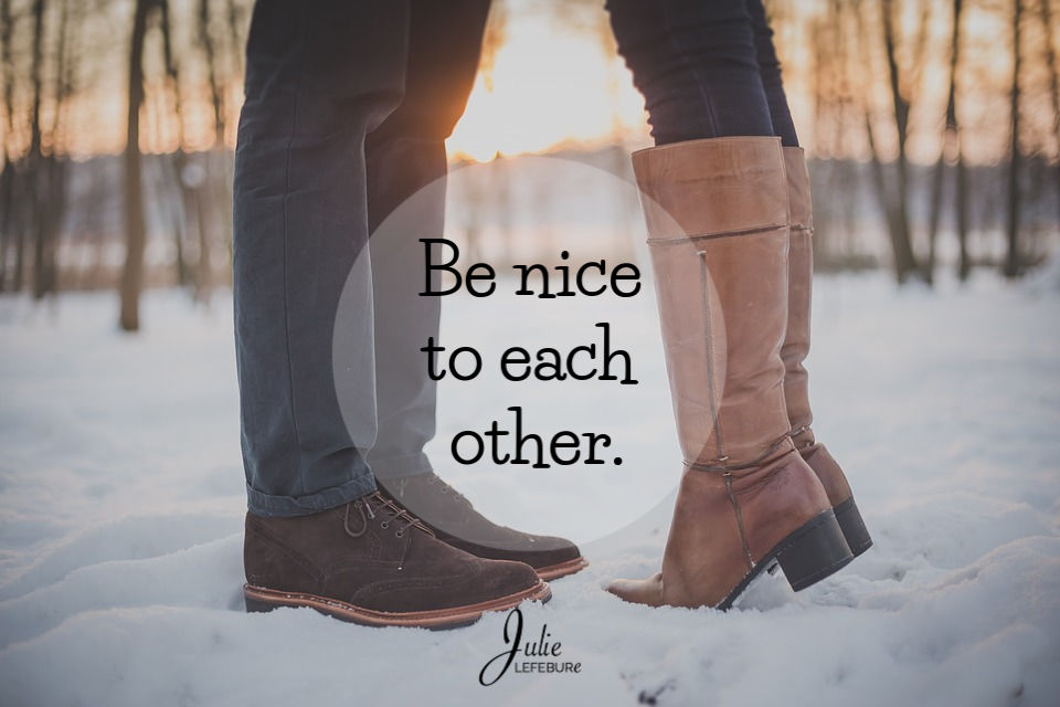 Be nice to each other.