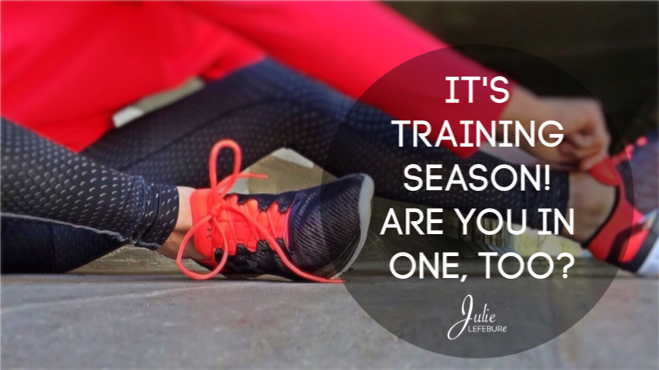 It's training season! Are you finding yourself in one, too?