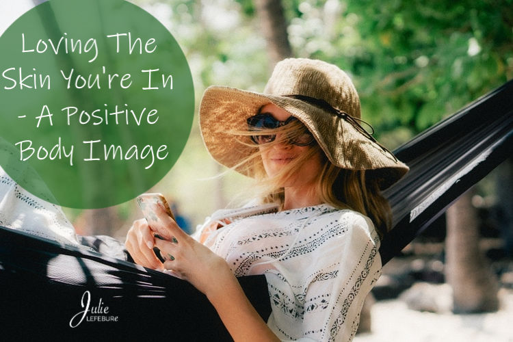 Loving The Skin You're In - A Positive Body Image