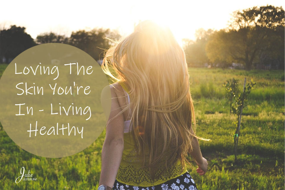 Loving The Skin You're In - Living Healthy