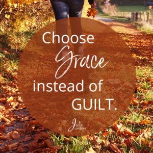 Choose grace instead of guilt. Here are 6 steps to help!