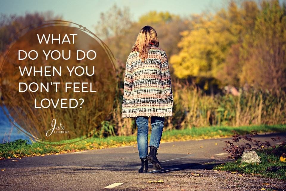 What Do You Do When You Don't Feel Loved?