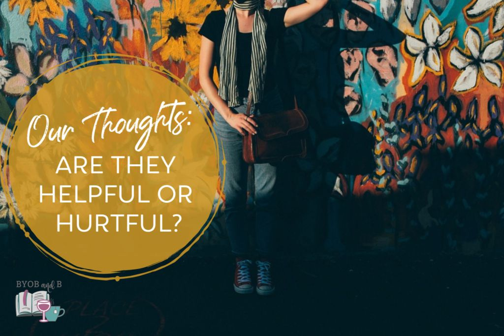 Our Thoughts: Are they helpful or hurtful?