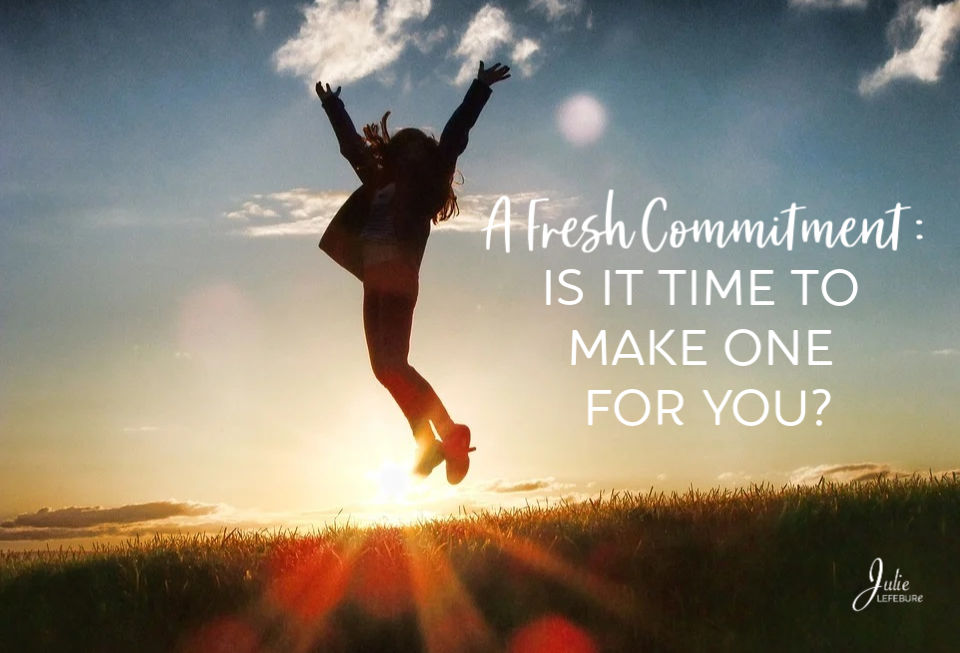 A Fresh Commitment: Is It Time To Make One For You?