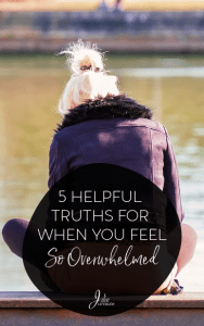 Here are 5 Helpful Truths for When You Feel So Overwhelmed
