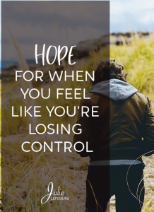 Hope for when you feel like you're losing control. Encouragement for today!