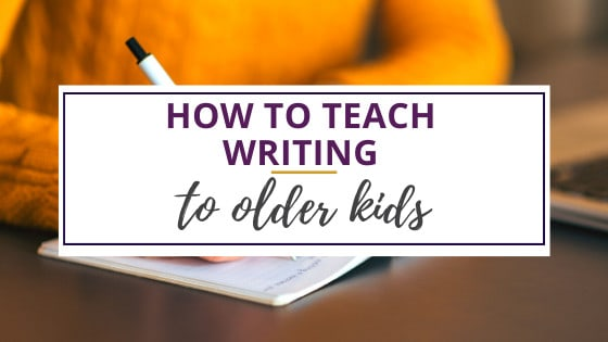 how to teach writing to older kids as they sit at a desk writing in their notebooks