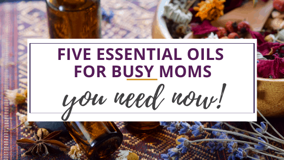essential oils for busy moms