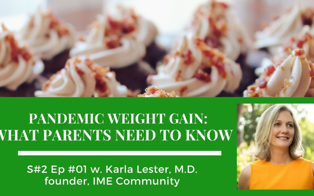 """Karla Lester, M.D., founder of IME Community on the """"Food Issues"""" podcast talks about pandemic weight gain and childhood obesity"""