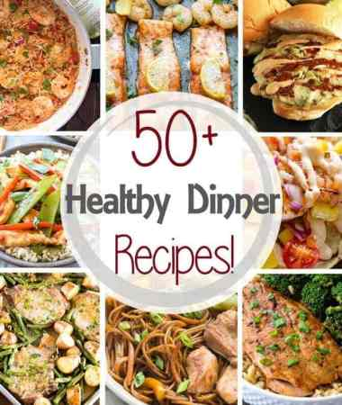 50+ Healthy Dinner Recipes in 30 Minutes!
