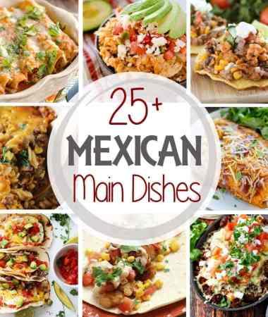 25+ Mexican Main Dish Recipes