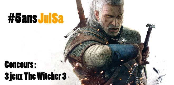 Concours : Gagner The Witcher 3 sur PS4 #5ansJulSa