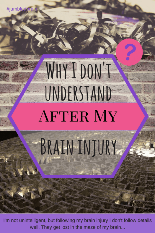 Why my brain injury can make it difficult for me to follow details and understand these days.