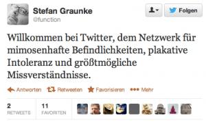 """Hier ist ein Screenshot eines Tweets von Stefan Graunke zu sehen. Er schreibt: """"Willkommen bei Twitter, dem Netzwerk für mimosenhafte Befindlichkeiten, plakative Intoleranz und größtmögliche Missverständnisse"""""""