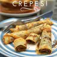 How To Make Crepes: Fail Proof & Easy