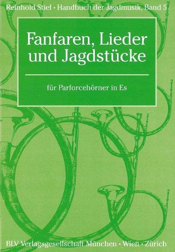 Handbuch der Jagdmusik/Fanfaren, Lieder und Jagdstücke: für Parforcehörner in Es