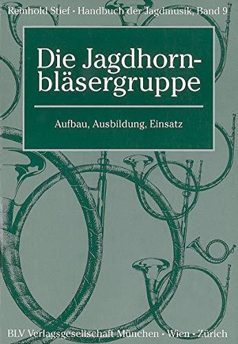 Handbuch der Jagdmusik / Die Jagdhornbläsergruppe: Aufbau, Ausbildung, Einsatz (BLV)