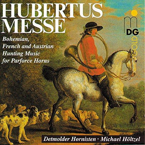 Hubertusmesse (Böhmische, französische und österreichische Jagdmusiken für Parforcehörner)