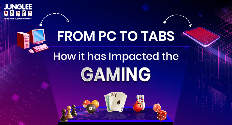From PC to Tabs: How it has Impacted the Gaming Industry