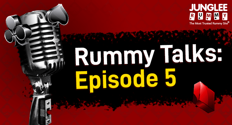 Rummy Talks Episode 5