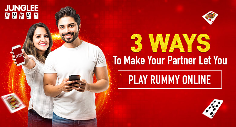 Ways to Make Your Partner Let You Play Rummy Online