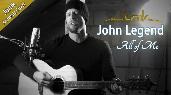 John Legend - All Of Me (Junik Cover)