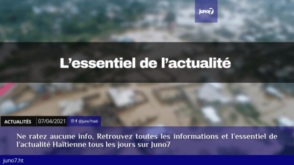Haiti: L'essentiel de l'actualité du mercredi 7 avril 2021