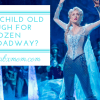 frozen on broadway, should I take my kids to frozen, petite seat, frozen on broadway
